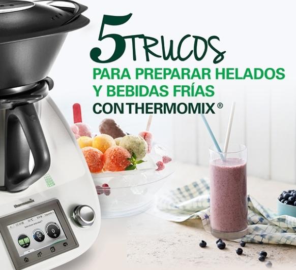 5 TRUCOS PARA PREPARAR BEBIDAS FRIAS Y HELADOS Thermomix® , MARI CARMEN CÓZAR